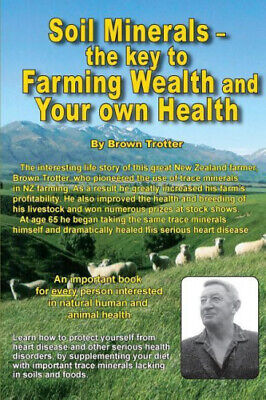 Soil Minerals: The Key to Farming Wealth and Your Own Health by Brown Trotter.