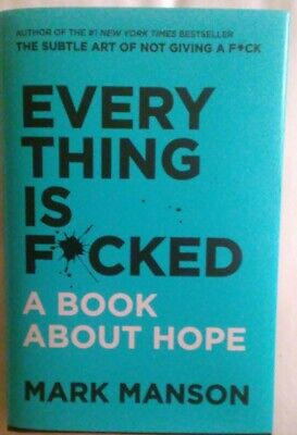 Everything Is F*cked: A Book About Hope by Mark Manson. HARDCOVER