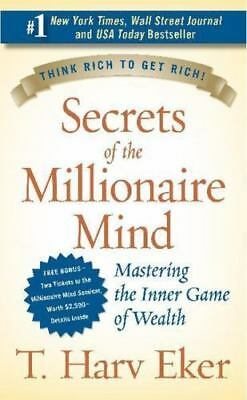 Secrets of the Millionaire Mind : Mastering the Inner Game of Wealth by T. Harv