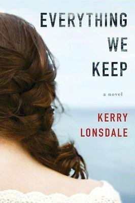 Brand New! Everything We Keep : A Novel by Kerry Lonsdale (2016, Paperback)