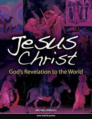 Jesus Christ: God's Revelation to the World by Michael Pennock