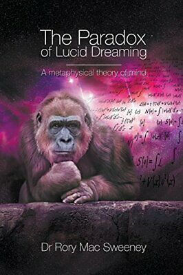 The Paradox of Lucid Dreaming: A Metaphysical Theory of Mind Dr Rory Mac Sweeney