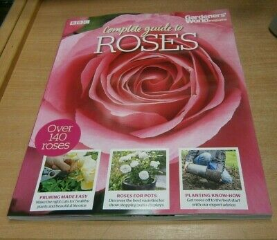 BBC Gardeners' World magazine Complete Guide to Roses; Pruning, Planting, Pots &