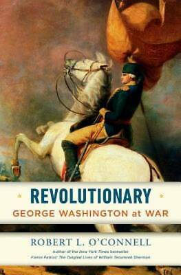 Revolutionary: George Washington at War by O'Connell, Robert L.