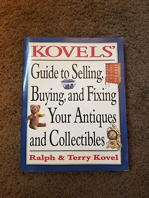 Kovel's Guide to Selling, Buying, and Fixing Your Antiques and Collectibles