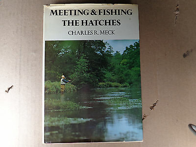 Meeting & Fishing The Hatches by Charles R Meck, Hard Cover, Trout Fishing Book