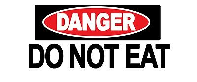 4 x - DANGER DO NOT EAT - Warning Sign - Self Adhesive Waterproof Vinyl Stickers