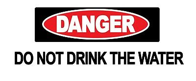 2x DO NOT DRINK THE WATER - Warning Sign Self Adhesive Waterproof Vinyl Stickers