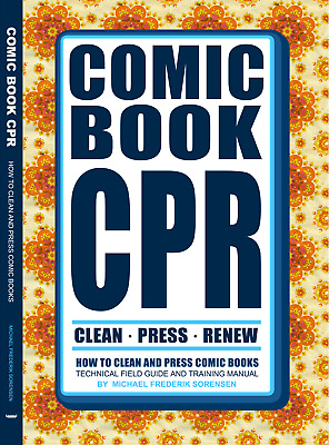 COMIC BOOK CPR: How to Clean and Press Comic Books by Michael Frederik Sorensen