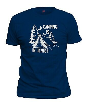 Men's Camping Is In Tents T-Shirt Funny Sarcastic Intense Tee Shirt FREE S&H!