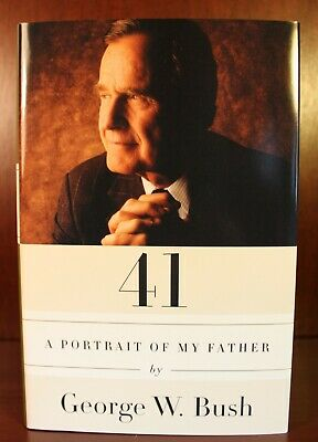 George W. Bush 41 A Portrait of my Father 2014 Signed First Edition President US