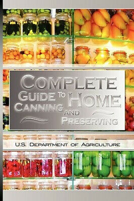 Complete Guide to Home Canning and Preserving by U. S. Dept. of Agriculture.