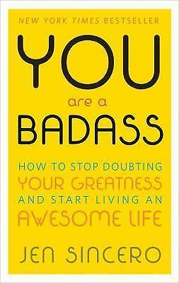 YOU are a BADASS : HOW TO STOP DOUBTING YOUR GREATNESS ... By Jen Sincero