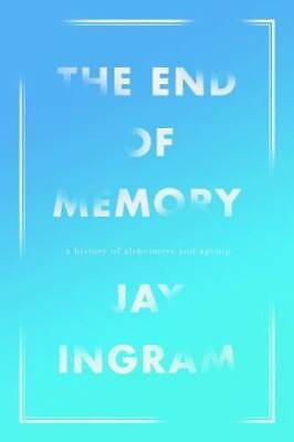 The End Of Memory: A Natural History Of Alzheimer's And Aging, The