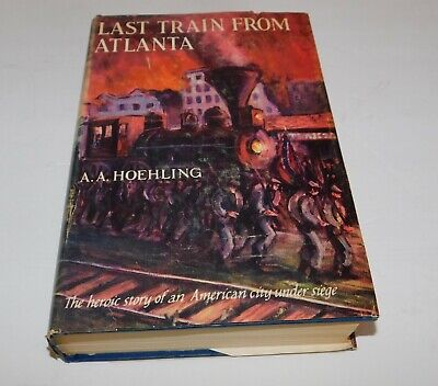 Last Train from Atlanta by  A. A. Hoehling HC Vintage Book about Civil War