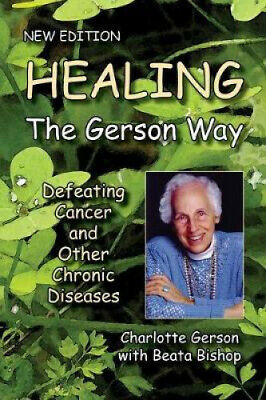 Healing the Gerson Way: Defeating Cancer and Other Chronic Diseases.