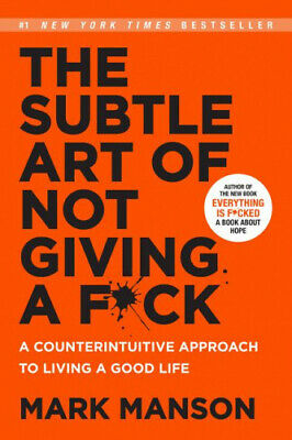 The Subtle Art of Not Giving A F*Ck by Mark Manson.