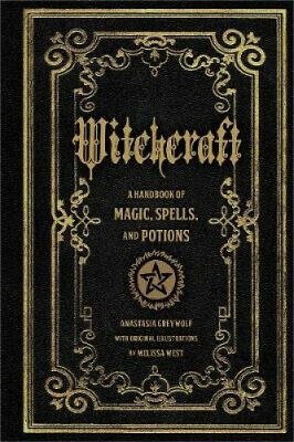 Witchcraft: A Handbook of Magic Spells and Potions by Anastasia Greywolf.