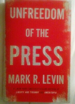 Unfreedom of the Press by Mark R. Levin HARDCOVER