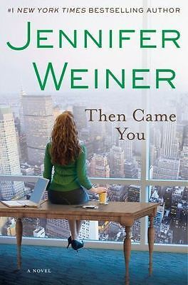 Then Came You: A Novel by Jennifer Weiner (2011, Hardcover)