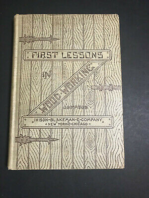 First Lessons in Wood Working, by Alfred G. Compton-1888-1st Ed, Antq. H/C Book