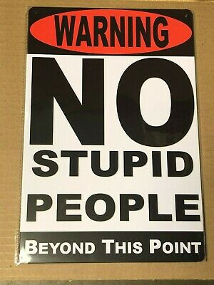 """""""WARNING ...NO STUPID PEOPLE BEYOND THIS POINT"""" ~8"""" x 12"""" Metal Sign ~"""