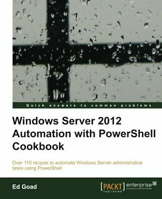 Windows Server Automation with Powershell Cookbook by Thomas Lee