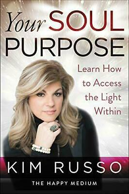 Your Soul Purpose: Learn How to Access the Light Within by Kim Russo 2019 P.D.F