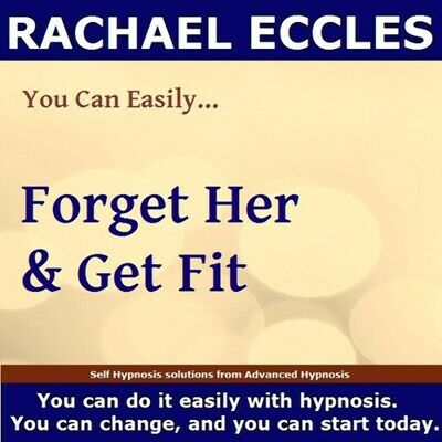 Forget Her & Get Fit, Rachael Eccles, self hypnosis Hypnotherapy CD
