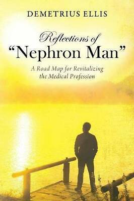 """Reflections of """"Nephron Man"""": A Road Map for Revitalizing the Medical Profession"""