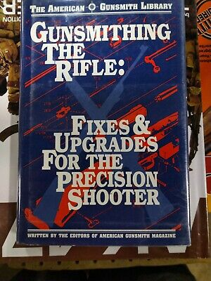 Gunsmithing The Rifle: Fixes Upgrades For The Precision Shooter By American...