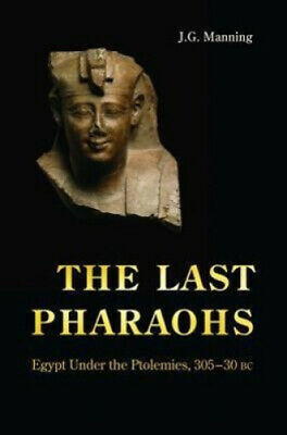 The Last Pharaohs: Egypt Under the Ptolemies, 305-30 BC by J. G. Manning.