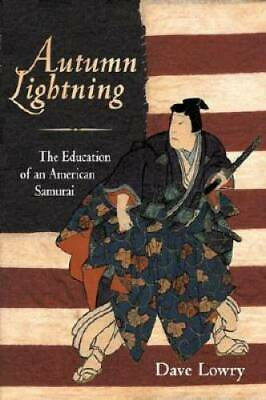 Autumn Lightning: The Education of an American Samurai by Lowry, Dave