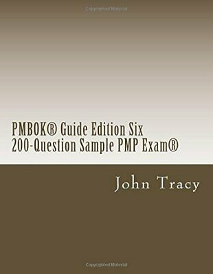PMBOK® Guide Edition Six 200-Question Sample PMP Exam® John Tracy 126