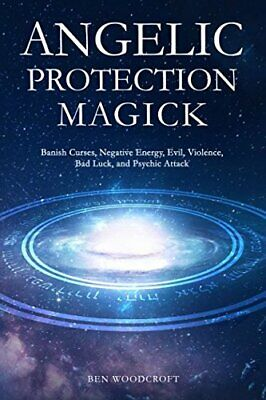 Angelic Protection Magick: Banish Curses, Negative Energy, Evil, Violence, Bad 0