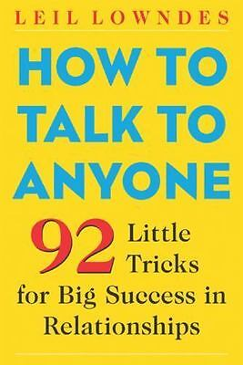How to Talk to Anyone : 92 Little Tricks for Big Success in Relationships by Le…
