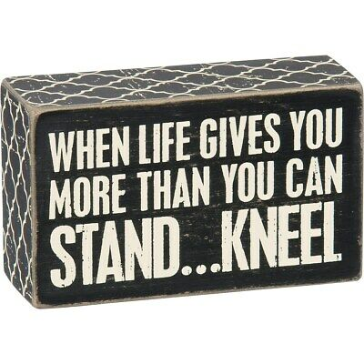 "New with tags "" When Life Gives You More Than You Can Stand - Kneel""  Box Sign"