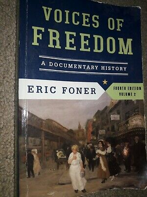 Voices of Freedom : A Documentary History by Eric Foner Fourth Edition Volume 2