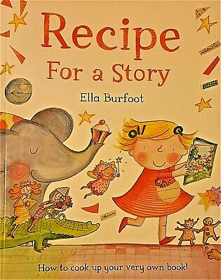 Recipe For A Story How To Cook Up Your Very Own Book Childrens Picture Story