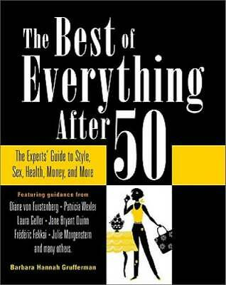 The Best of Everything After 50: The Experts' Guide to Style, Sex, Health, Money