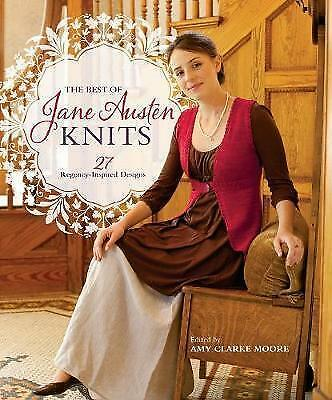 The Best of Jane Austen Knits: 27 Regency-Inspired Designs by Amy Clarke...RARE