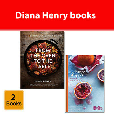 Diana Henry 2 books Set From the Oven to the Table, A Change of Appetite NEW