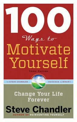 100 Ways to Motivate Yourself: Change Your Life Forever by Steve Chandler.
