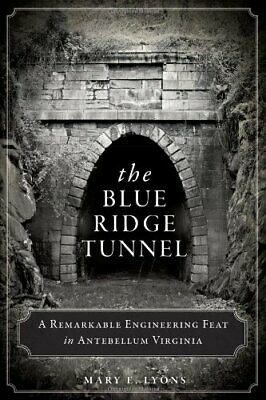 The Blue Ridge Tunnel: A Remarkable Engineering Feat in Antebellum Virginia