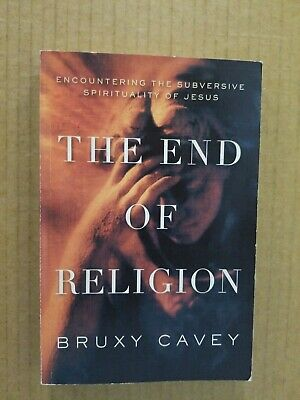 The End of Religion: Encountering the Subversive Spirituality of Jesus , Cavey,