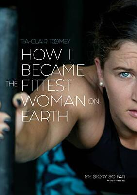 Tia-Clair Toomey - How I Became The Fittest Woman On Earth