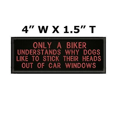 """C17 ONLY A BIKER UNDERSTANDS WHY DOGS LIKE TO. 3237 4/"""" x 1.5/"""" iron on patch"""