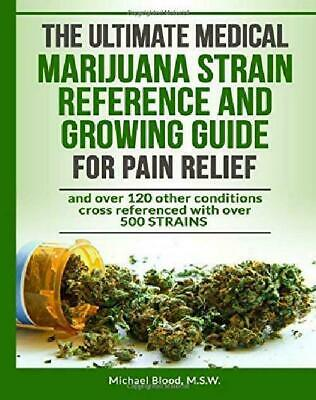 The Ultimate  Marijuana Strain Reference And Growing Guide For Pain Relie