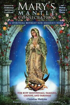Mary's Mantle Consecration: A Spiritual Retreat for Heaven's Help.