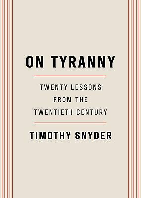 On Tyranny : Twenty Lessons from the Twentieth Century by Timothy Snyder (2017,